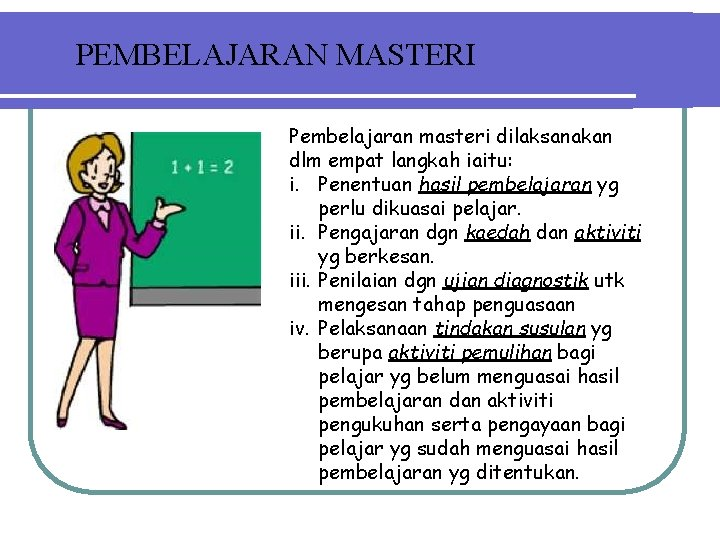 PEMBELAJARAN MASTERI Pembelajaran masteri dilaksanakan dlm empat langkah iaitu: i. Penentuan hasil pembelajaran yg