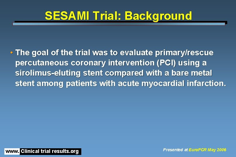 SESAMI Trial: Background • The goal of the trial was to evaluate primary/rescue percutaneous
