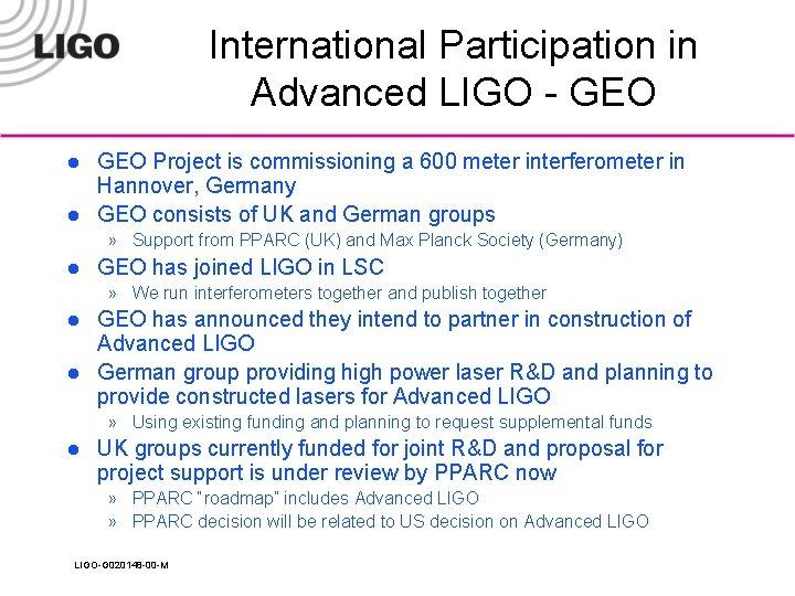 International Participation in Advanced LIGO - GEO l l GEO Project is commissioning a