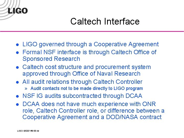Caltech Interface l l LIGO governed through a Cooperative Agreement Formal NSF interface is