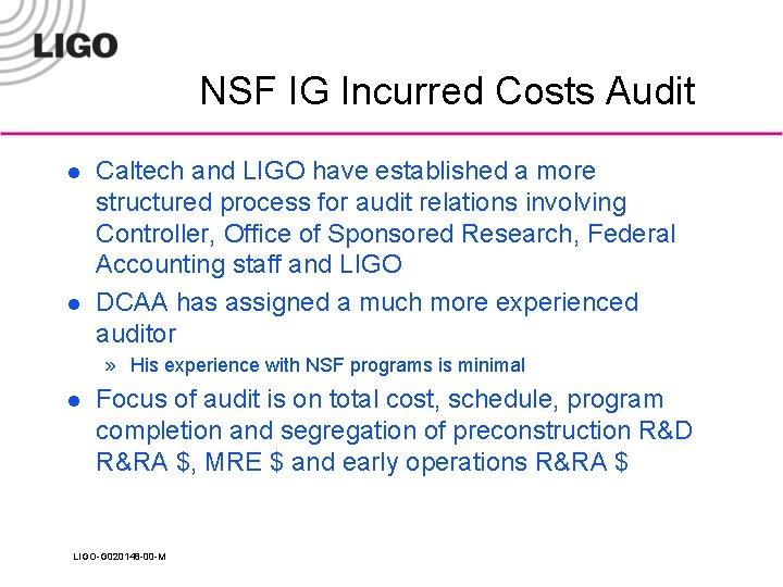 NSF IG Incurred Costs Audit l l Caltech and LIGO have established a more