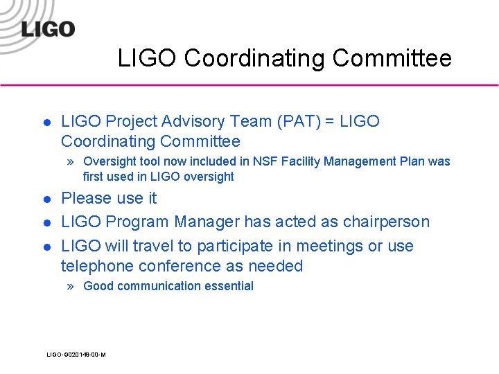 LIGO Coordinating Committee l LIGO Project Advisory Team (PAT) = LIGO Coordinating Committee »