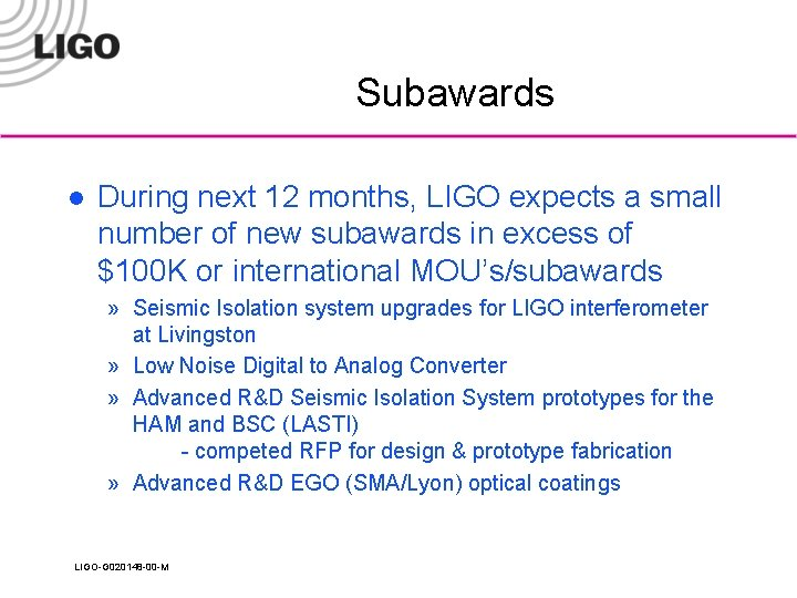 Subawards l During next 12 months, LIGO expects a small number of new subawards
