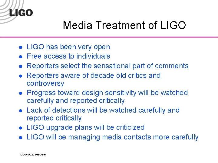 Media Treatment of LIGO l l l l LIGO has been very open Free