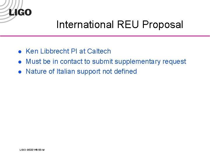 International REU Proposal l Ken Libbrecht PI at Caltech Must be in contact to