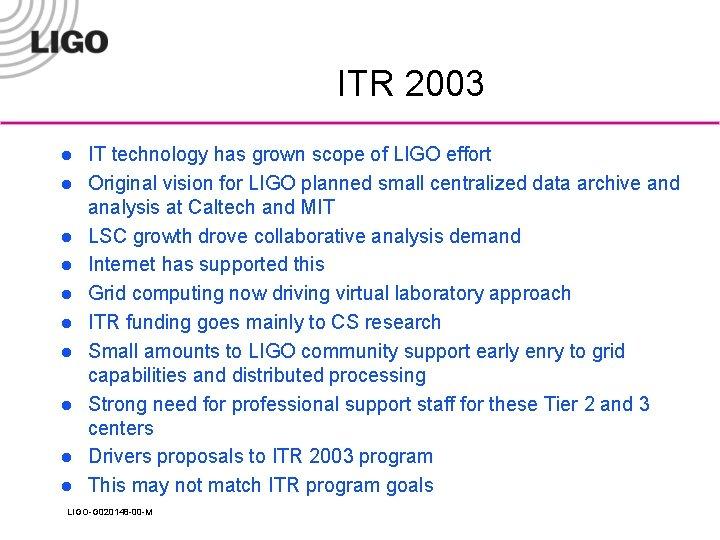 ITR 2003 l l l l l IT technology has grown scope of LIGO