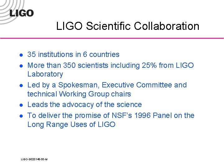 LIGO Scientific Collaboration l l l 35 institutions in 6 countries More than 350