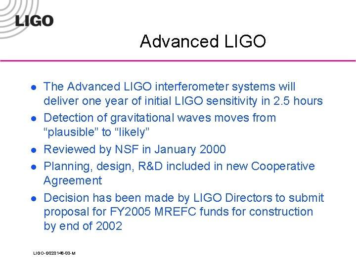 Advanced LIGO l l l The Advanced LIGO interferometer systems will deliver one year
