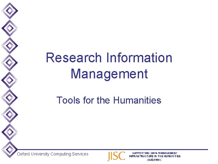 Research Information Management Tools for the Humanities Oxford University Computing Services