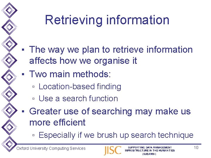 Retrieving information ▪ The way we plan to retrieve information affects how we organise