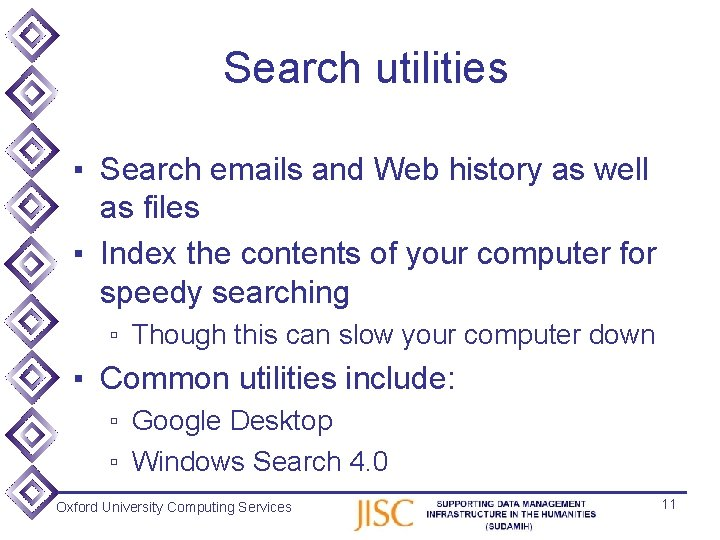 Search utilities ▪ Search emails and Web history as well as files ▪ Index