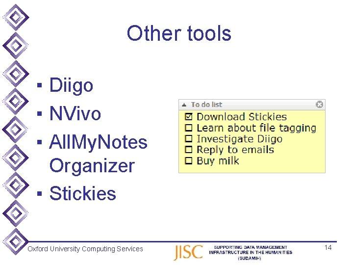 Other tools ▪ Diigo ▪ NVivo ▪ All. My. Notes Organizer ▪ Stickies Oxford
