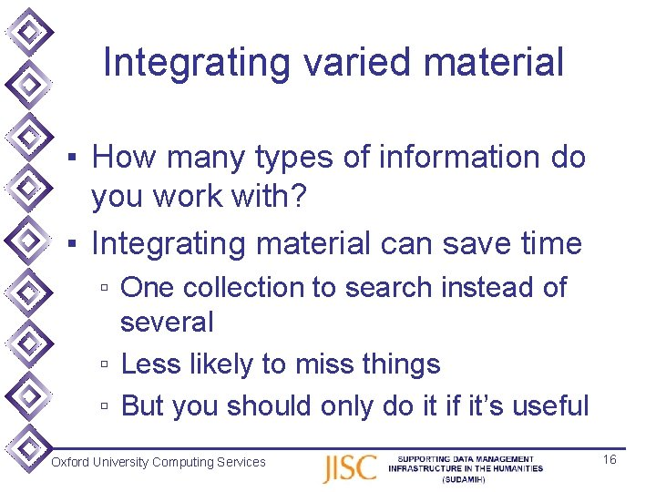 Integrating varied material ▪ How many types of information do you work with? ▪