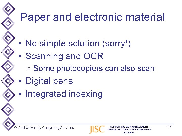 Paper and electronic material ▪ No simple solution (sorry!) ▪ Scanning and OCR ▫
