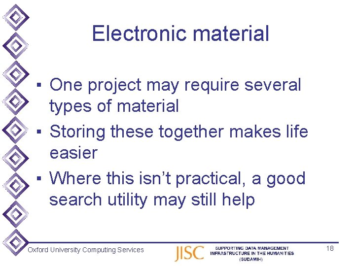 Electronic material ▪ One project may require several types of material ▪ Storing these