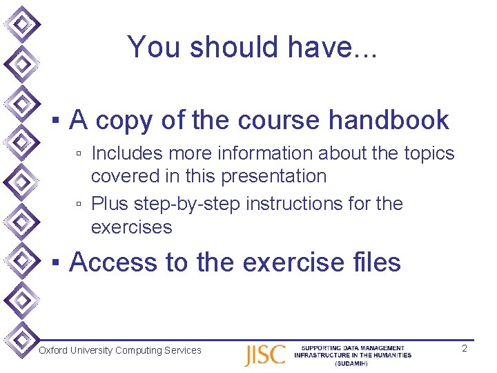 You should have. . . ▪ A copy of the course handbook ▫ Includes