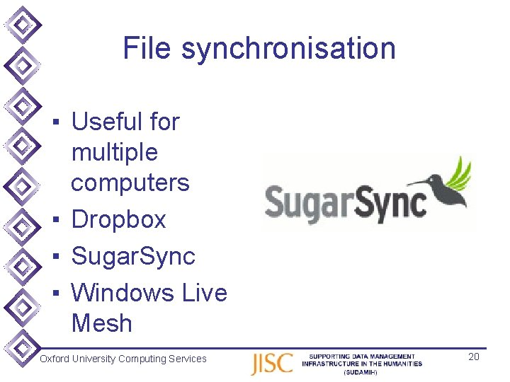 File synchronisation ▪ Useful for multiple computers ▪ Dropbox ▪ Sugar. Sync ▪ Windows