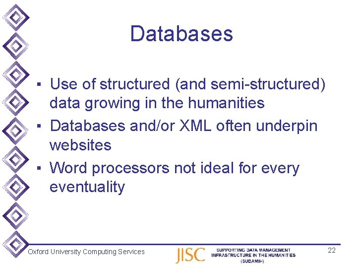 Databases ▪ Use of structured (and semi-structured) data growing in the humanities ▪ Databases
