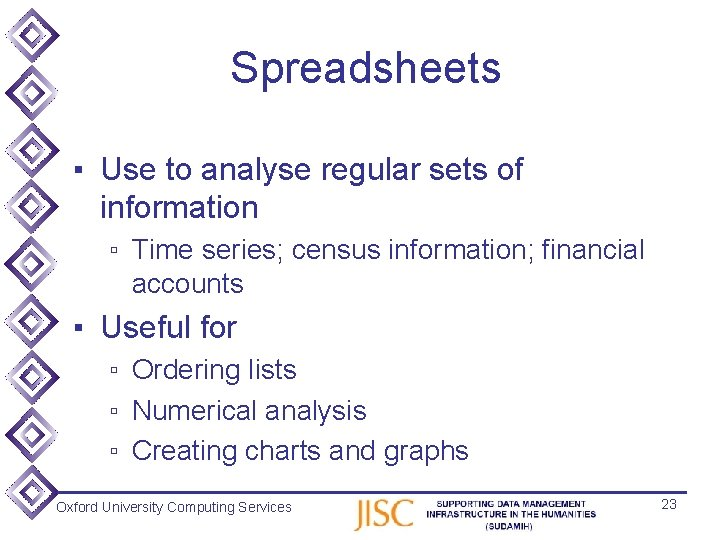 Spreadsheets ▪ Use to analyse regular sets of information ▫ Time series; census information;