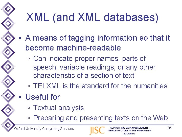 XML (and XML databases) ▪ A means of tagging information so that it become