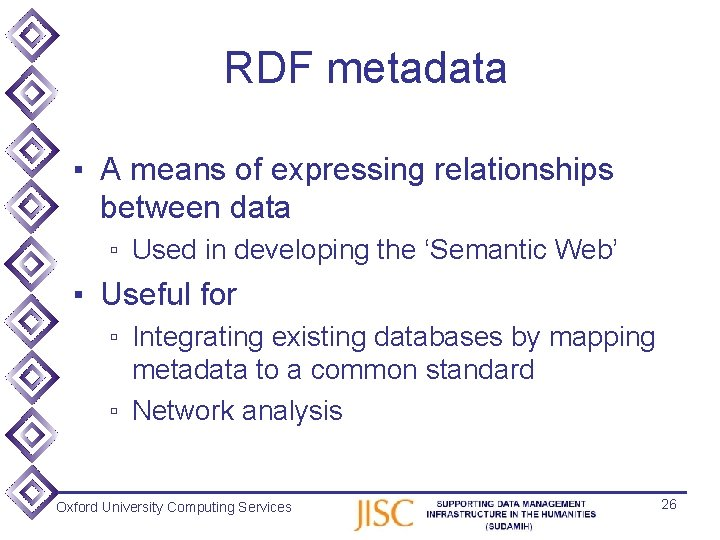 RDF metadata ▪ A means of expressing relationships between data ▫ Used in developing
