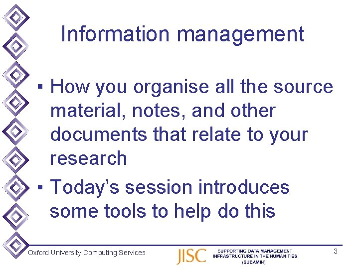 Information management ▪ How you organise all the source material, notes, and other documents
