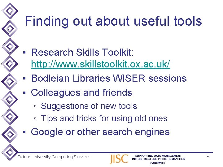Finding out about useful tools ▪ Research Skills Toolkit: http: //www. skillstoolkit. ox. ac.