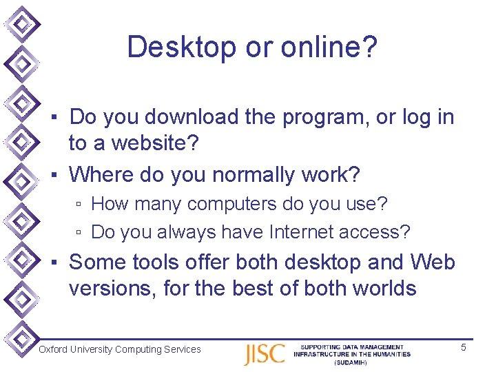 Desktop or online? ▪ Do you download the program, or log in to a