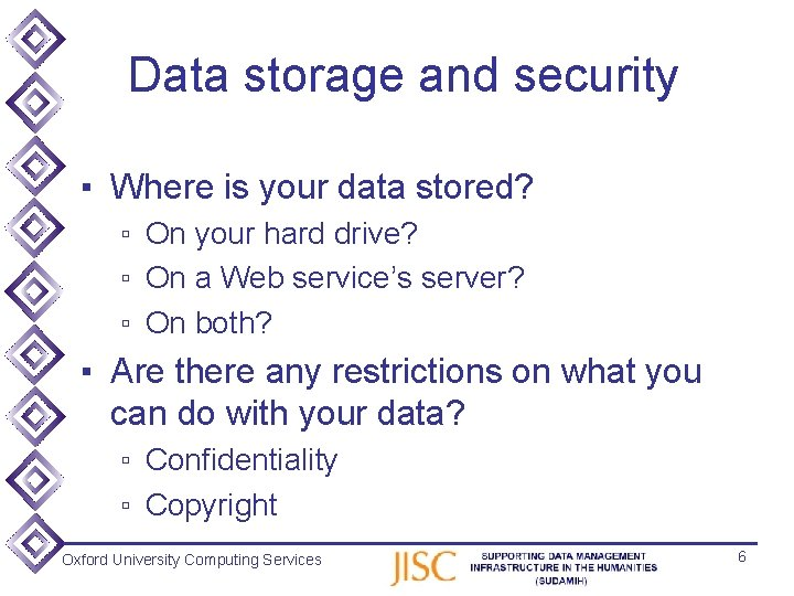 Data storage and security ▪ Where is your data stored? ▫ On your hard