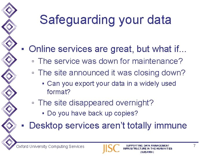 Safeguarding your data ▪ Online services are great, but what if. . . ▫