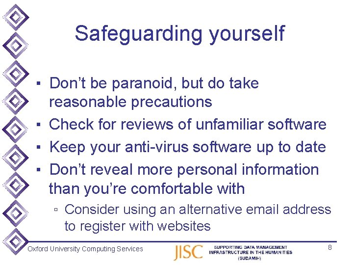 Safeguarding yourself ▪ Don't be paranoid, but do take reasonable precautions ▪ Check for