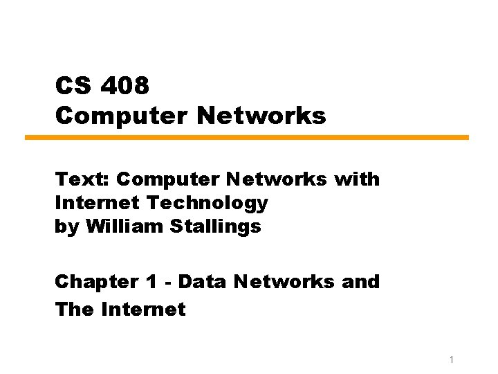 CS 408 Computer Networks Text: Computer Networks with Internet Technology by William Stallings Chapter