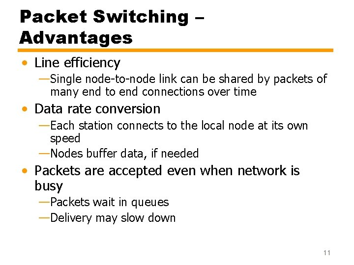 Packet Switching – Advantages • Line efficiency —Single node-to-node link can be shared by