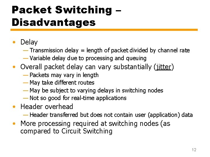 Packet Switching – Disadvantages • Delay — Transmission delay = length of packet divided