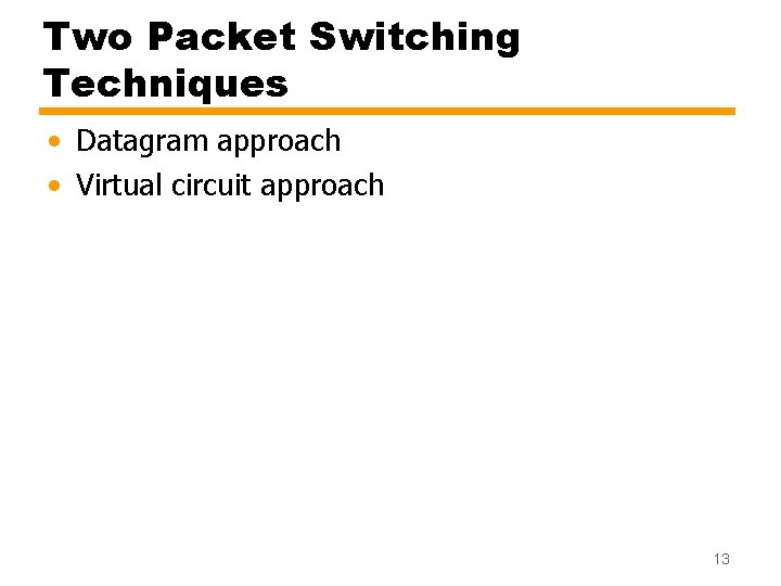 Two Packet Switching Techniques • Datagram approach • Virtual circuit approach 13