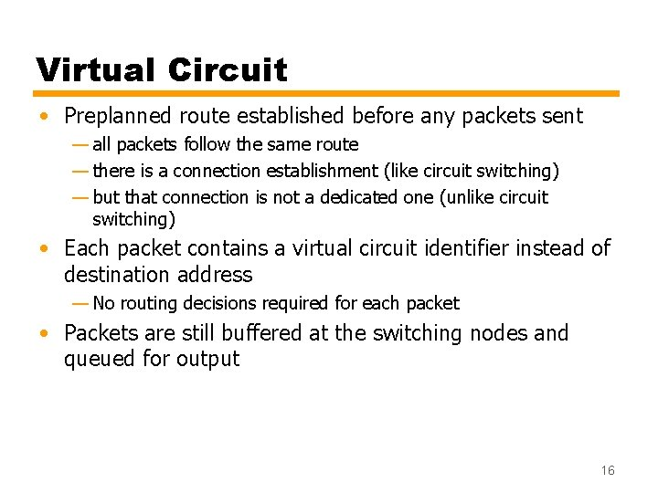 Virtual Circuit • Preplanned route established before any packets sent — all packets follow