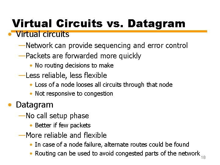 Virtual Circuits vs. Datagram • Virtual circuits —Network can provide sequencing and error control