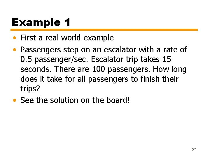 Example 1 • First a real world example • Passengers step on an escalator