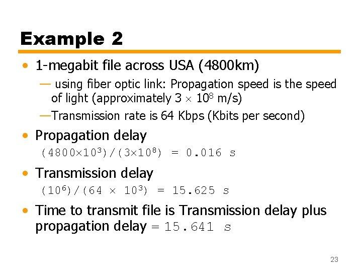 Example 2 • 1 -megabit file across USA (4800 km) — using fiber optic