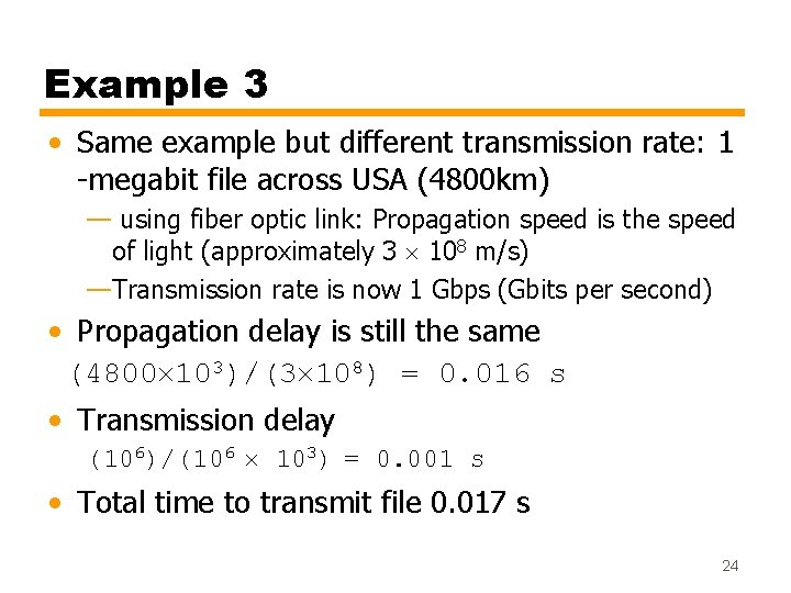 Example 3 • Same example but different transmission rate: 1 -megabit file across USA