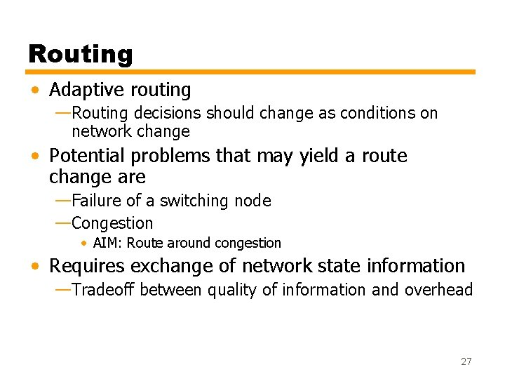 Routing • Adaptive routing —Routing decisions should change as conditions on network change •