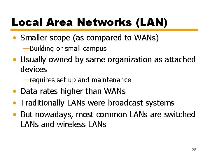 Local Area Networks (LAN) • Smaller scope (as compared to WANs) —Building or small