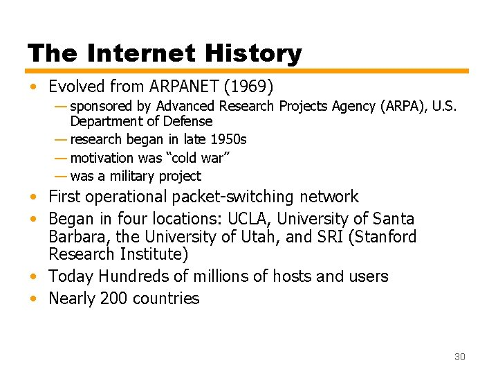 The Internet History • Evolved from ARPANET (1969) — sponsored by Advanced Research Projects