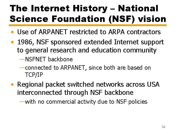 The Internet History – National Science Foundation (NSF) vision • Use of ARPANET restricted