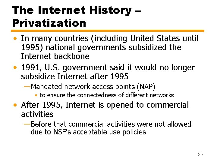 The Internet History – Privatization • In many countries (including United States until 1995)
