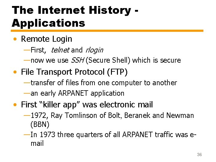The Internet History Applications • Remote Login —First, telnet and rlogin —now we use