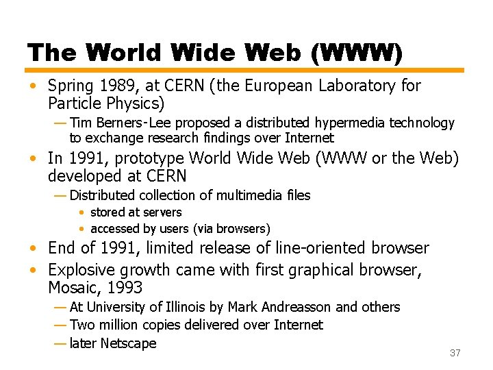 The World Wide Web (WWW) • Spring 1989, at CERN (the European Laboratory for