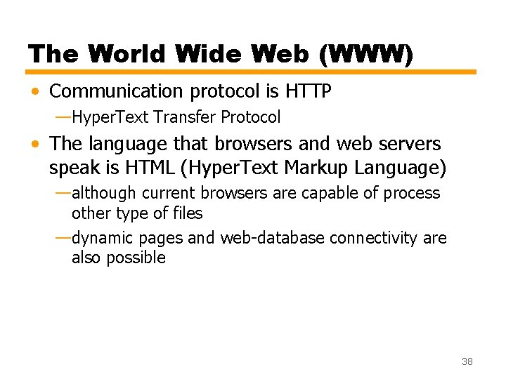 The World Wide Web (WWW) • Communication protocol is HTTP —Hyper. Text Transfer Protocol