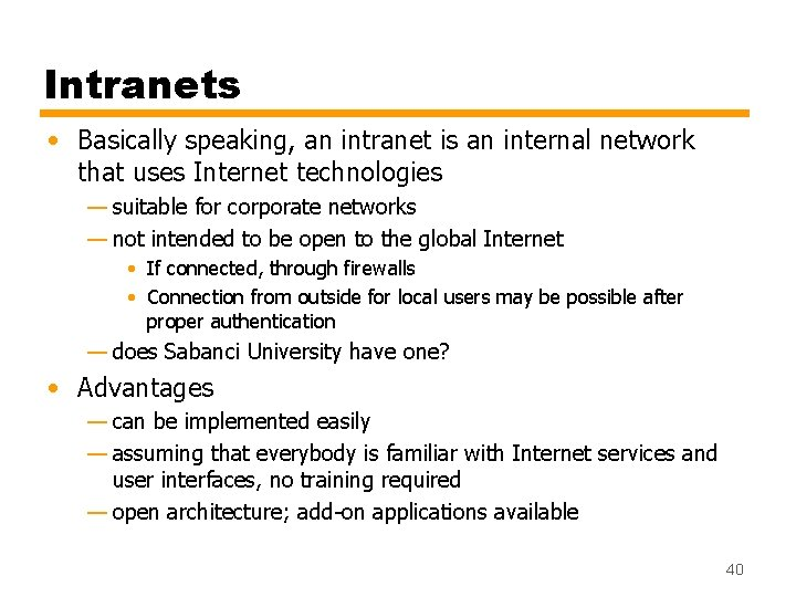 Intranets • Basically speaking, an intranet is an internal network that uses Internet technologies