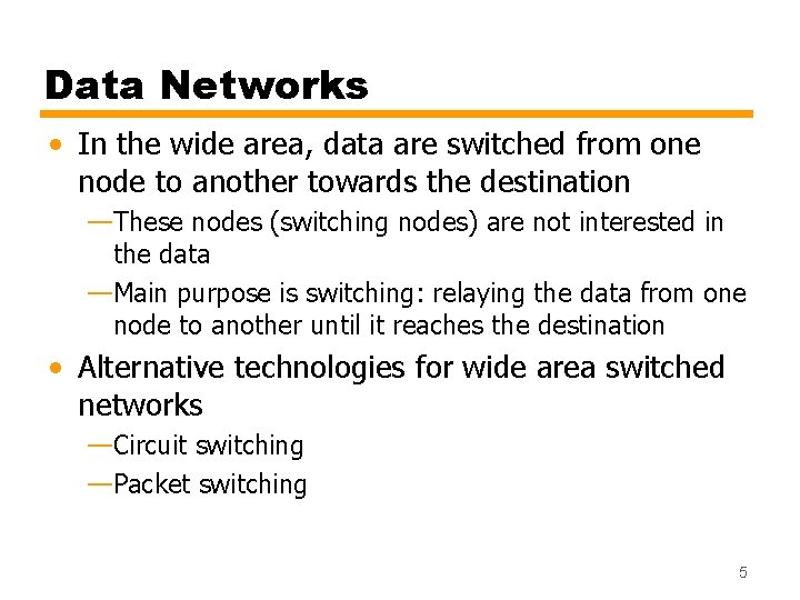 Data Networks • In the wide area, data are switched from one node to